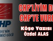 CHP'Lİ YİM DEYİP CHP YE VURMAK