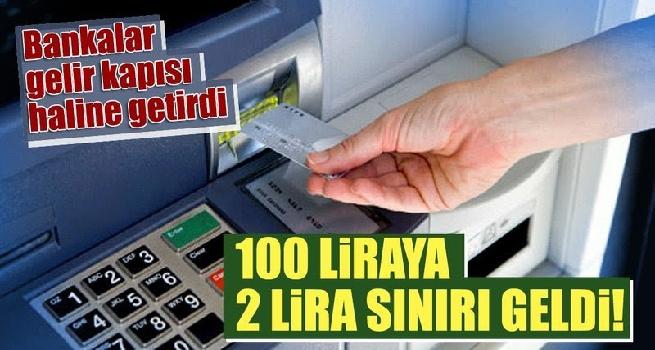 ATM'den para çekecekler dikkat! 100 liraya 2 lira sınırı
