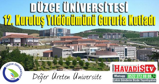 Düzce Üniversitesi 12. Kuruluş Yıl Dönümünü Gururla Kutladı