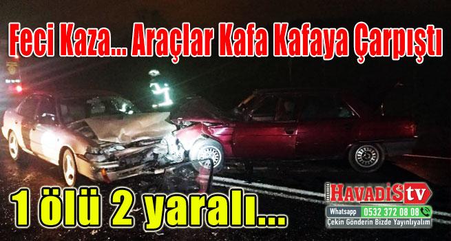 Feci Kaza… Araçlar Kafa Kafaya Çarpıştı