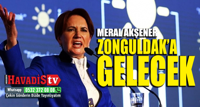 Akşener Zonguldak'a Geliyor…