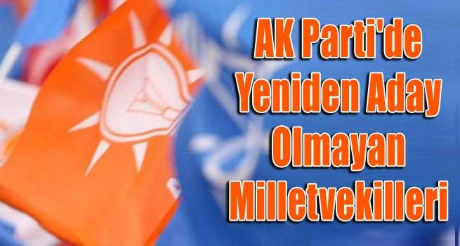 AK Parti'de yeniden aday olmayan milletvekilleri