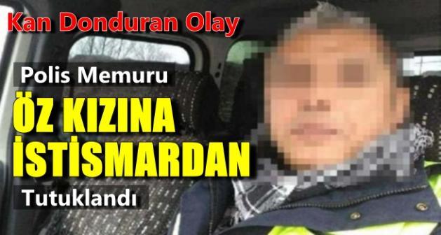 Polis memuru, kızına cinsel istismardan tutuklandı