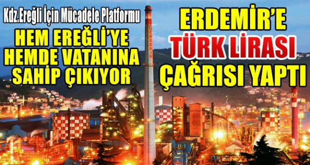 Kdz.Ereğli İçin Mücadele Platformu ERDEMİR'E TÜRK LİRASI ÇAĞRISI YAPTI