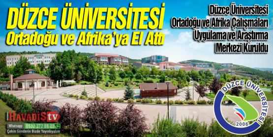 Düzce Üniversitesi Ortadoğu ve Afrika Çalışmaları Uygulama ve Araştırma Merkezi Kuruldu