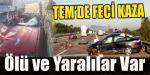 TEM'DE FECİ KAZA… ÖLÜ VE YARALILAR VAR..