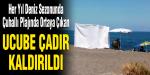 Çuhalı Plajındaki Ucube Çadır Kaldırıldı