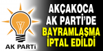 AKÇAKOCA AK PARTİ DE BAYRAMLAŞMA İPTAL EDİLDİ