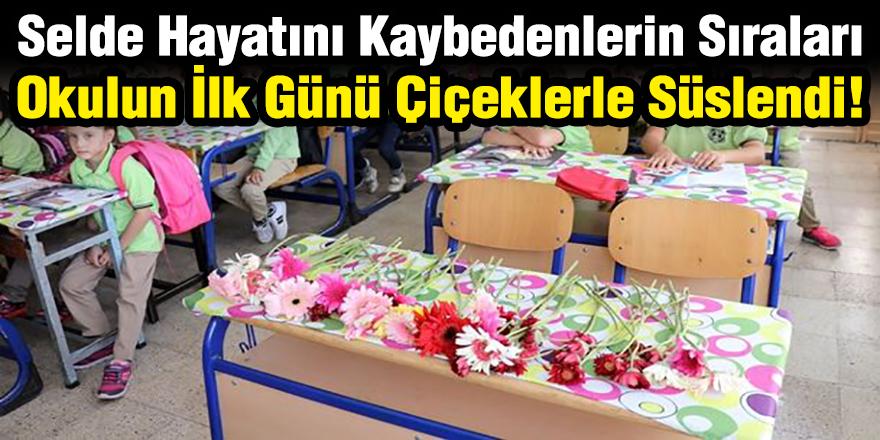 Selde Hayatını Kaybedenlerin Sıraları Okulun İlk Günü Çiçeklerle Süslendi!