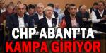 CHP ABANT'TA KAMPA GİRİYOR