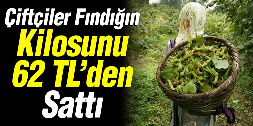 Çiftçiler fındığın kilosunu 62 liradan sattı…