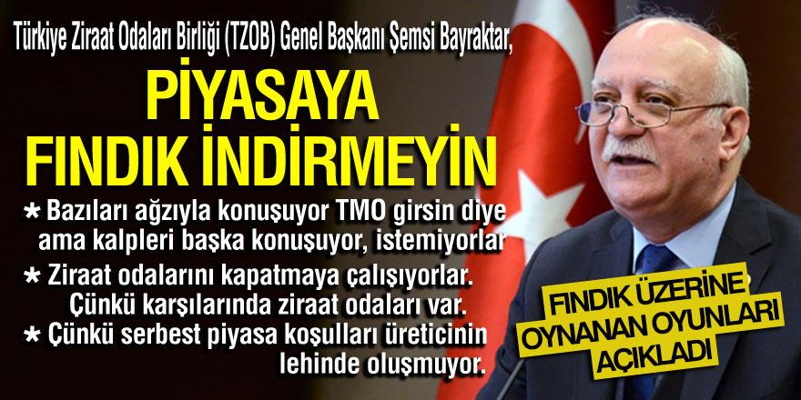 TZOB Genel Başkanı Bayraktar'tan Fındık Üreticilerine Çağrı Piyasaya Fındık İndirmeyin Büyük Oyun Var
