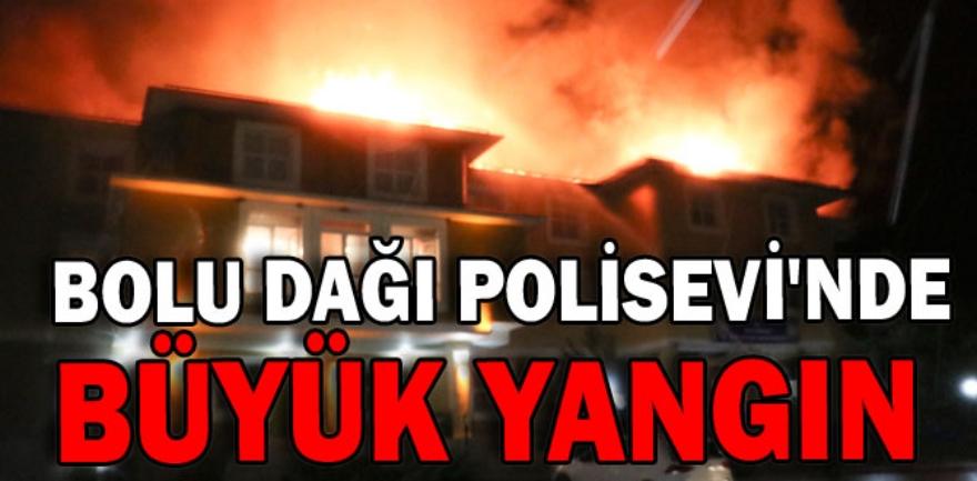 BOLU DAĞI POLİSEVİ'NDE YANGIN ÇIKTI