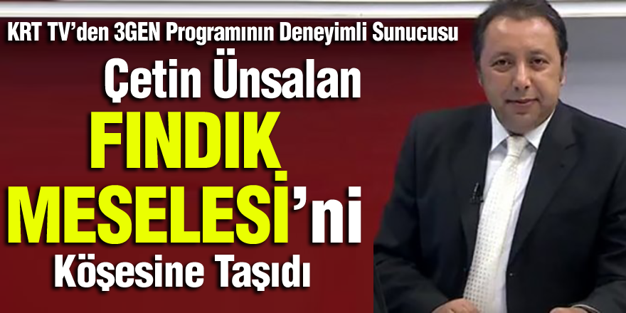 """Çetin Ünsalan'ın Kaleminden """"FINDIK MESELESİ"""""""