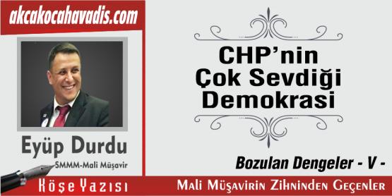 CHP'nin Çok Sevdiği Demokrasi / Bozulan Dengeler -V-