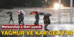 Meteoroloji'den uyarı: Yağmur ve kar geliyor