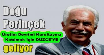 DOĞU PERİNÇEK DÜZCE'YE GELİYOR