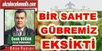 BİR SAHTE GÜBREMİZ EKSİKTİ.!!!!!