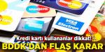 Kredi kartı kullananlar dikkat! BDDK'dan flaş karar