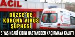 Düzce'de Korona Virüs Şüphesi