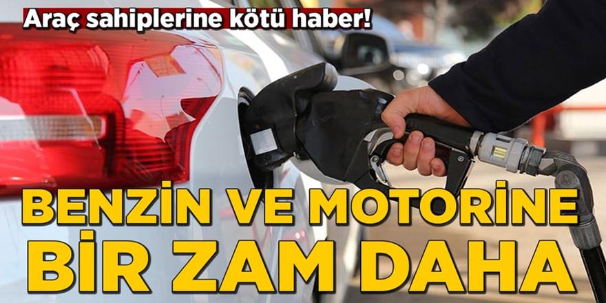 Benzin ve motorine bir zam daha