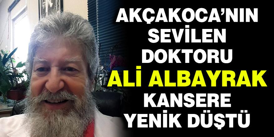 Kanser Dr. Ali Albayrak'ı Yanımızdan Aldı