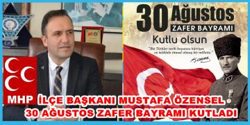 MHP İLÇE BAŞKANI ÖZENSEL , 30 Ağustos Zafer Bayramı Nedeniyle Bir Kutlama Mesajı Yayımladı